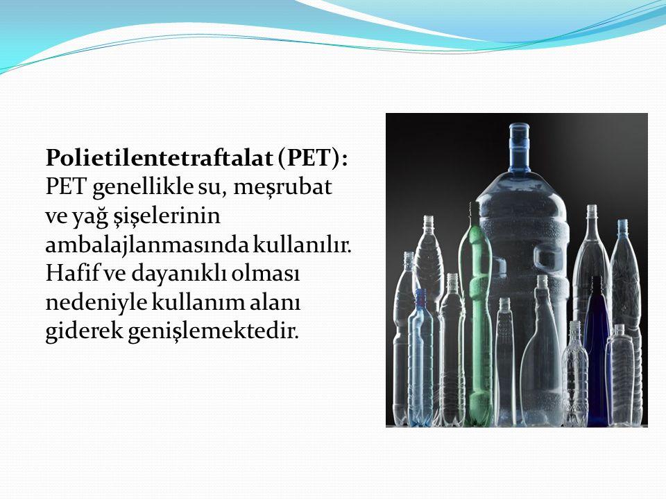 Polietilentetraftalat (PET): PET genellikle su, meşrubat ve yağ şişelerinin ambalajlanmasında kullanılır. Hafif ve dayanıklı olması nedeniyle kullanım