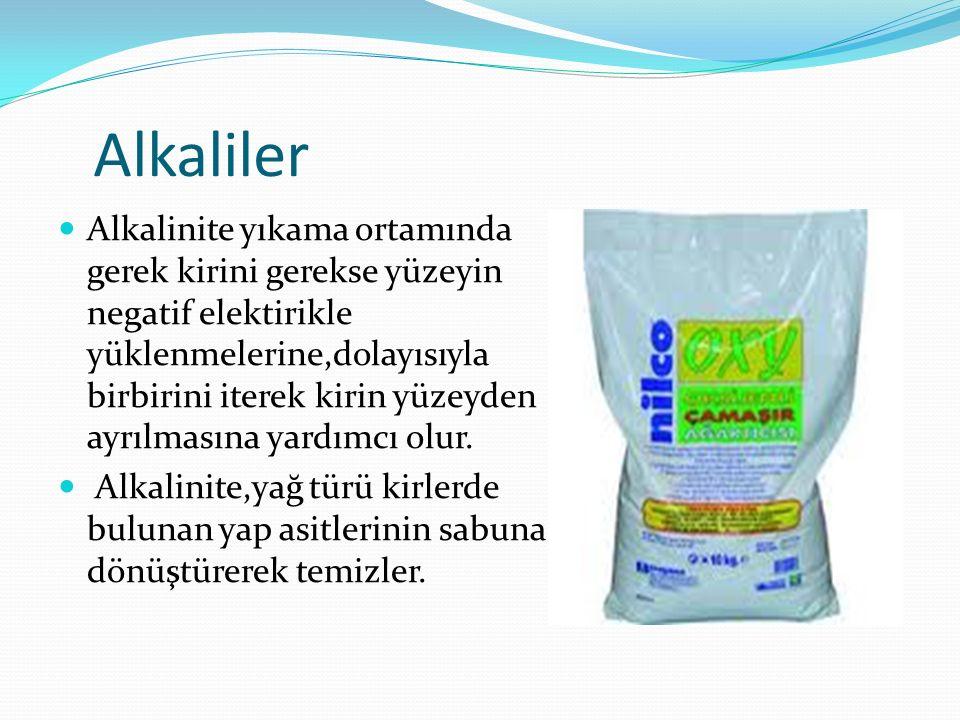 Alkaliler Alkalinite yıkama ortamında gerek kirini gerekse yüzeyin negatif elektirikle yüklenmelerine,dolayısıyla birbirini iterek kirin yüzeyden ayrı
