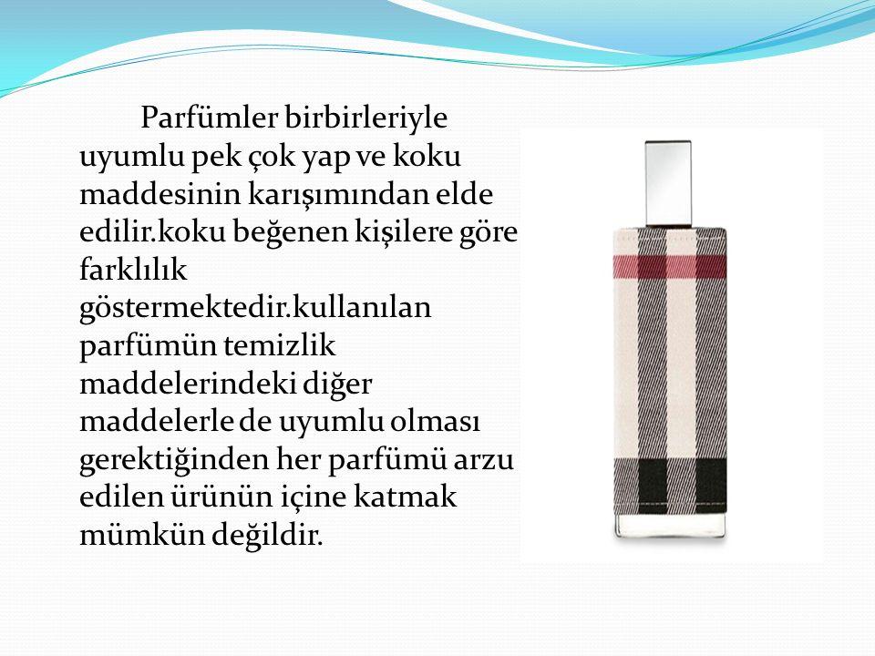 Parfümler birbirleriyle uyumlu pek çok yap ve koku maddesinin karışımından elde edilir.koku beğenen kişilere göre farklılık göstermektedir.kullanılan