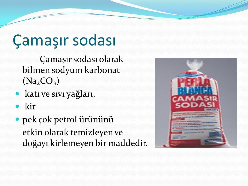 Çamaşır sodası Çamaşır sodası olarak bilinen sodyum karbonat (Na₂CO₃) katı ve sıvı yağları, kir pek çok petrol ürününü etkin olarak temizleyen ve doğa