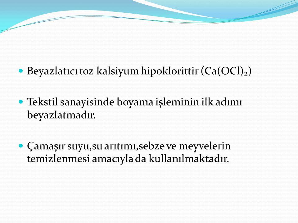 Beyazlatıcı toz kalsiyum hipoklorittir (Ca(OCl)₂) Tekstil sanayisinde boyama işleminin ilk adımı beyazlatmadır. Çamaşır suyu,su arıtımı,sebze ve meyve