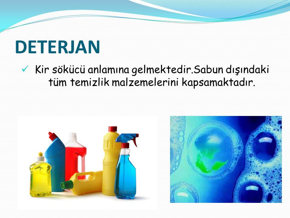 DETERJAN Kir sökücü anlamına gelmektedir.Sabun dışındaki tüm temizlik malzemelerini kapsamaktadır.