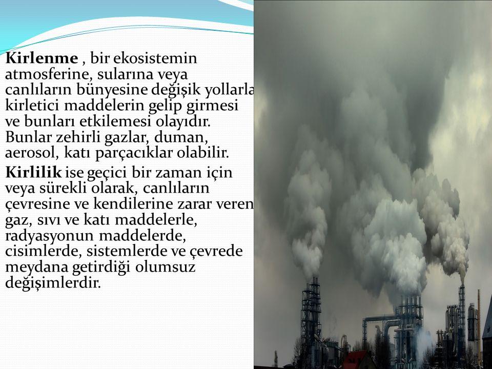 Kirlenme, bir ekosistemin atmosferine, sularına veya canlıların bünyesine değişik yollarla kirletici maddelerin gelip girmesi ve bunları etkilemesi ol