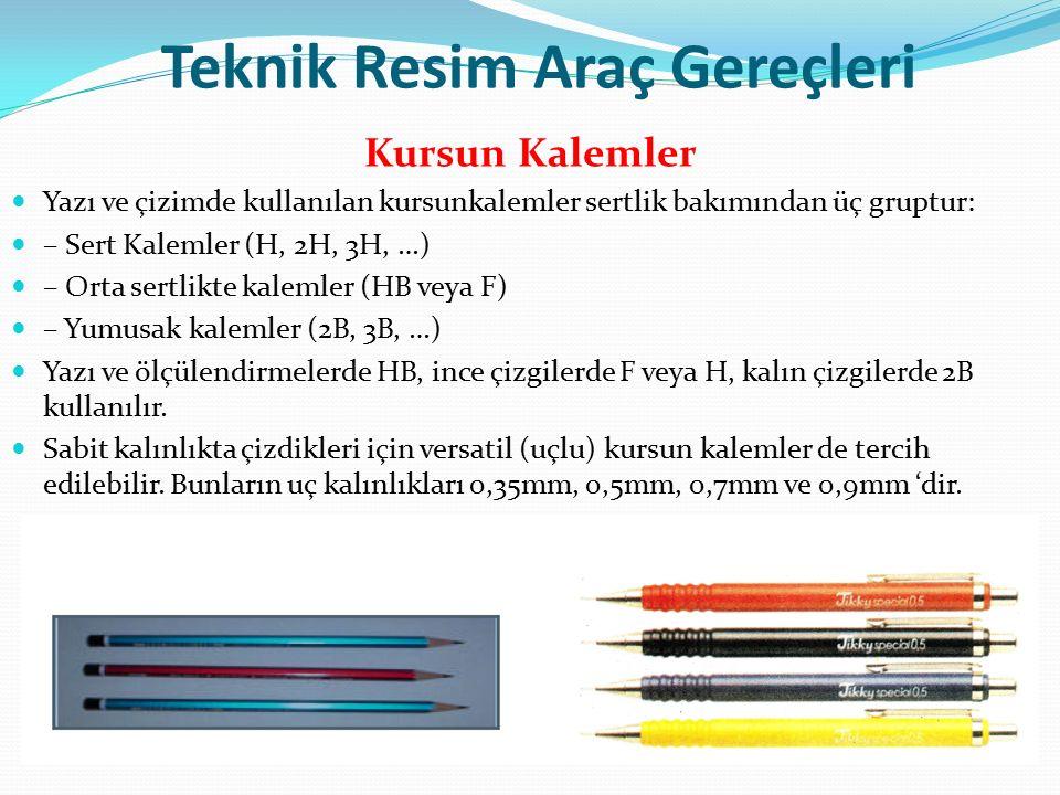 Teknik Resim Araç Gereçleri Kursun Kalemler Yazı ve çizimde kullanılan kursunkalemler sertlik bakımından üç gruptur: – Sert Kalemler (H, 2H, 3H, …) – Orta sertlikte kalemler (HB veya F) – Yumusak kalemler (2B, 3B, …) Yazı ve ölçülendirmelerde HB, ince çizgilerde F veya H, kalın çizgilerde 2B kullanılır.