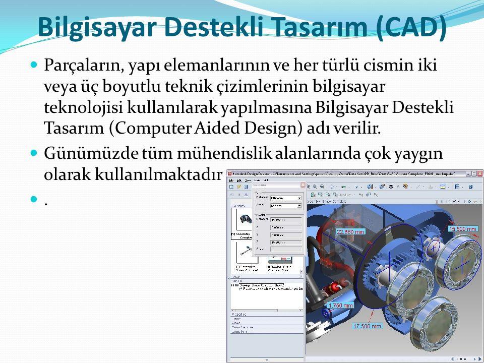 Bilgisayar Destekli Tasarım (CAD) Parçaların, yapı elemanlarının ve her türlü cismin iki veya üç boyutlu teknik çizimlerinin bilgisayar teknolojisi kullanılarak yapılmasına Bilgisayar Destekli Tasarım (Computer Aided Design) adı verilir.