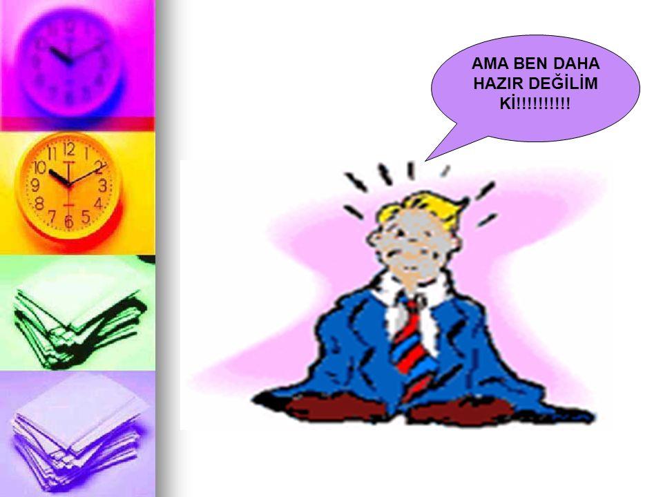 AMA BEN DAHA HAZIR DEĞİLİM Kİ!!!!!!!!!!