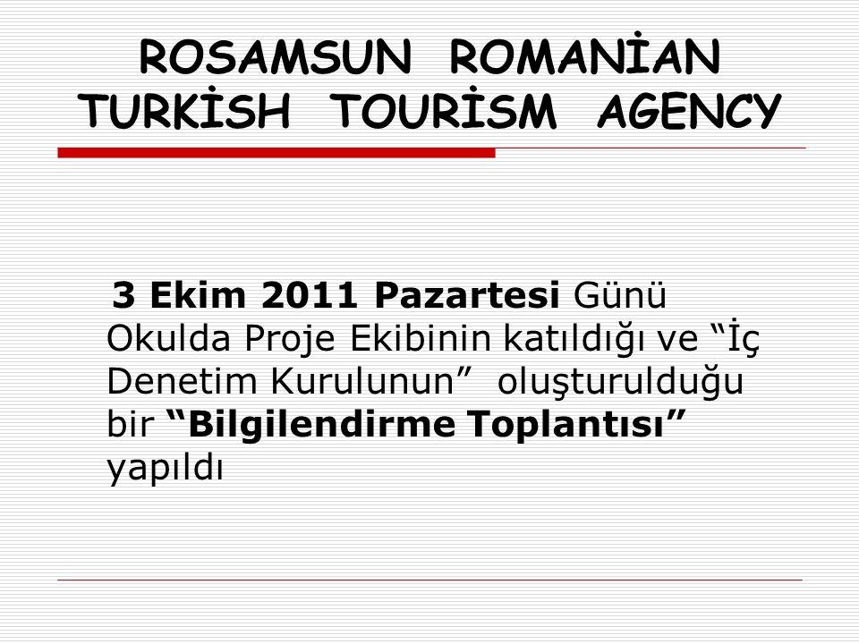 ROSAMSUN ROMANİAN TURKİSH TOURİSM AGENCY 3 Ekim 2011 Pazartesi Günü Okulda Proje Ekibinin katıldığı ve İç Denetim Kurulunun oluşturulduğu bir Bilgilendirme Toplantısı yapıldı