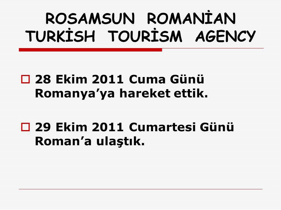  28 Ekim 2011 Cuma Günü Romanya'ya hareket ettik.  29 Ekim 2011 Cumartesi Günü Roman'a ulaştık.