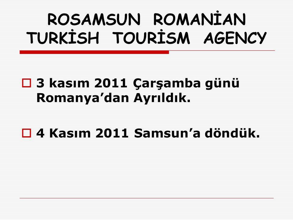 ROSAMSUN ROMANİAN TURKİSH TOURİSM AGENCY  3 kasım 2011 Çarşamba günü Romanya'dan Ayrıldık.
