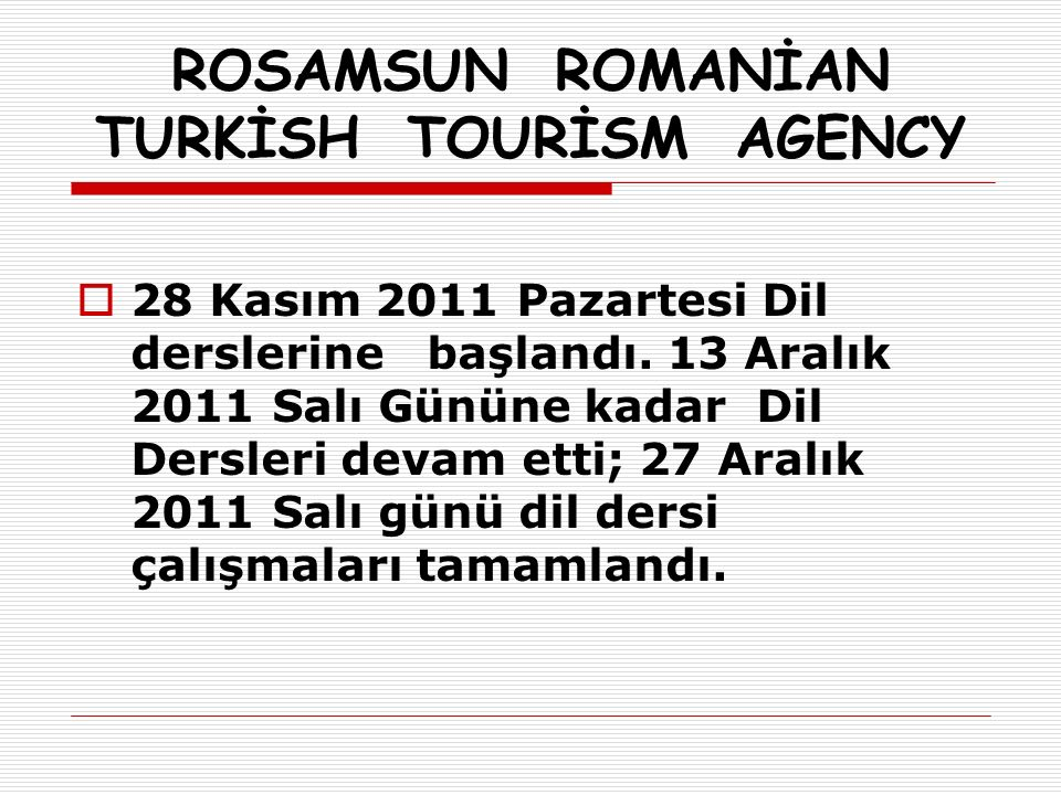 ROSAMSUN ROMANİAN TURKİSH TOURİSM AGENCY  28 Kasım 2011 Pazartesi Dil derslerine başlandı.