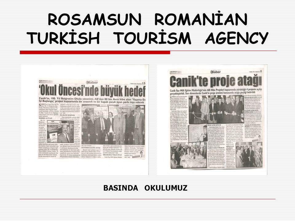 ROSAMSUN ROMANİAN TURKİSH TOURİSM AGENCY BASINDA OKULUMUZ