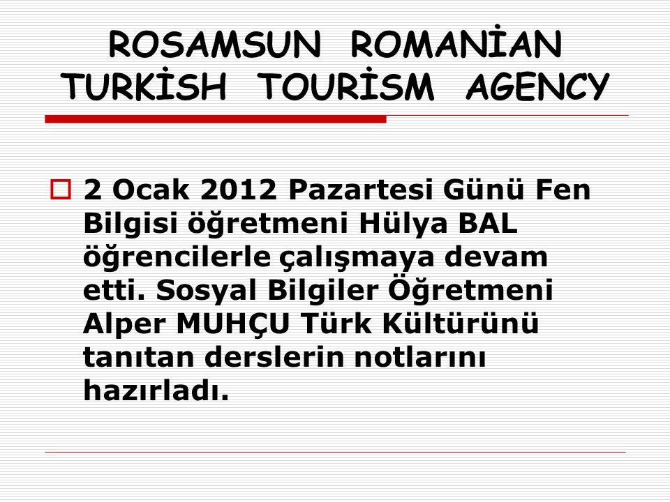 ROSAMSUN ROMANİAN TURKİSH TOURİSM AGENCY  2 Ocak 2012 Pazartesi Günü Fen Bilgisi öğretmeni Hülya BAL öğrencilerle çalışmaya devam etti.