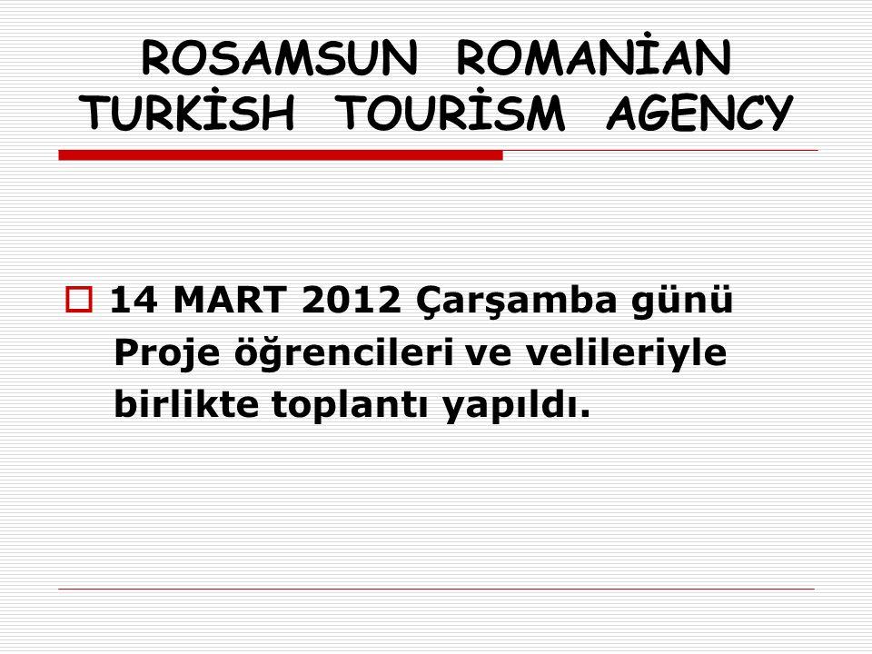 ROSAMSUN ROMANİAN TURKİSH TOURİSM AGENCY  14 MART 2012 Çarşamba günü Proje öğrencileri ve velileriyle birlikte toplantı yapıldı.