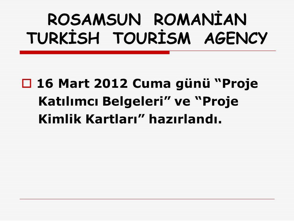 ROSAMSUN ROMANİAN TURKİSH TOURİSM AGENCY  16 Mart 2012 Cuma günü Proje Katılımcı Belgeleri ve Proje Kimlik Kartları hazırlandı.