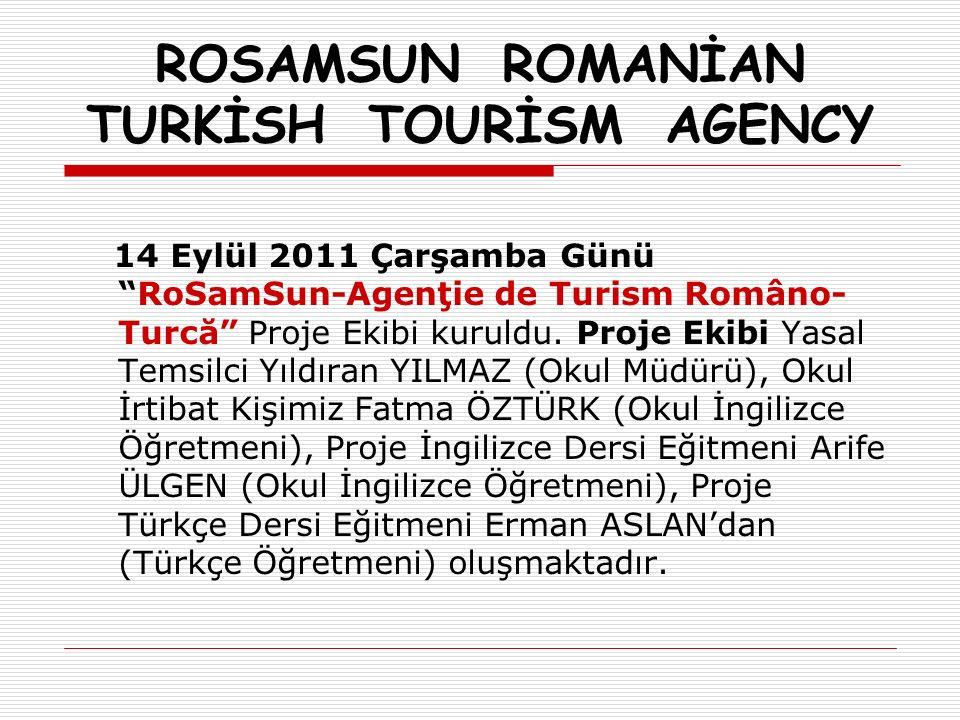 ROSAMSUN ROMANİAN TURKİSH TOURİSM AGENCY 28 Eylül 2011 Çarşamba Günü Okul Müdürü Yıldıran YILMAZ ve İrtibat Kişisi Fatma ÖZTÜRK Ankara' da Comenius Programı Proje Yönetimi Toplantısı na katıldılar.