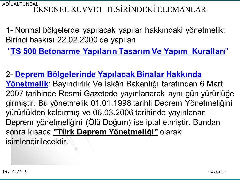 19.10.2015 1- Normal bölgelerde yapılacak yapılar hakkındaki yönetmelik: Birinci baskısı 22.02.2000 de yapılan