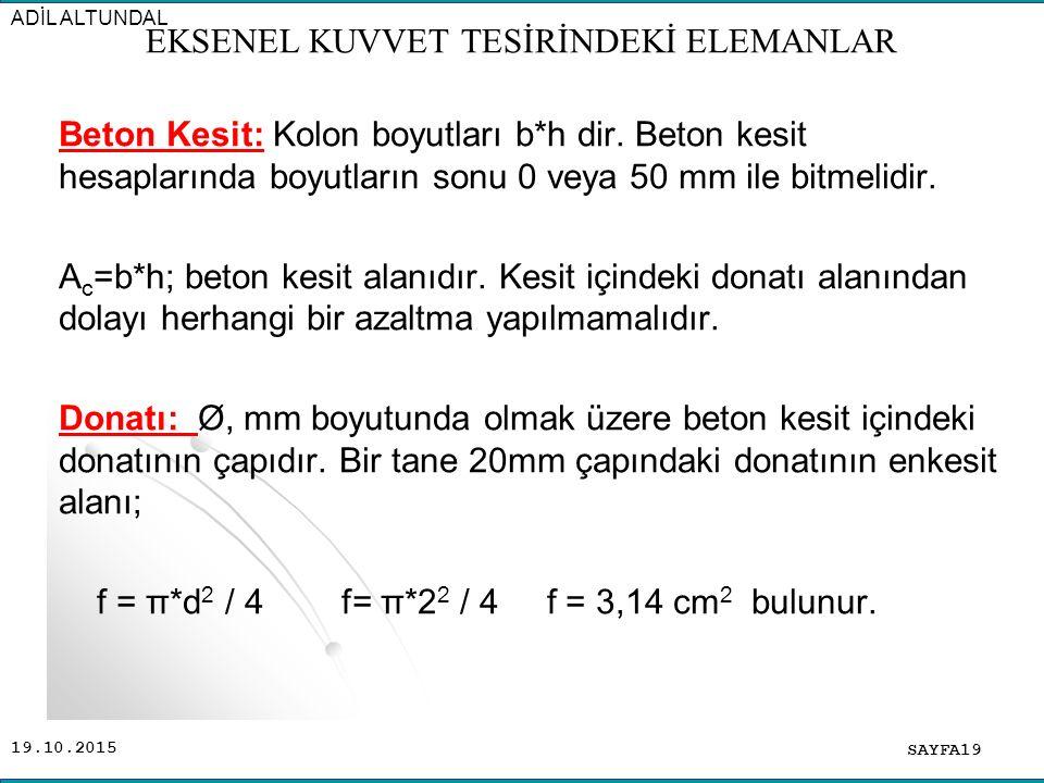 19.10.2015 Beton Kesit: Kolon boyutları b*h dir. Beton kesit hesaplarında boyutların sonu 0 veya 50 mm ile bitmelidir. A c =b*h; beton kesit alanıdır.