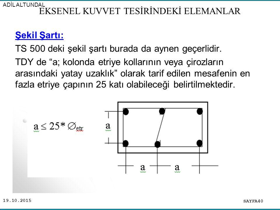 """19.10.2015 Şekil Şartı: TS 500 deki şekil şartı burada da aynen geçerlidir. TDY de """"a; kolonda etriye kollarının veya çirozların arasındaki yatay uzak"""