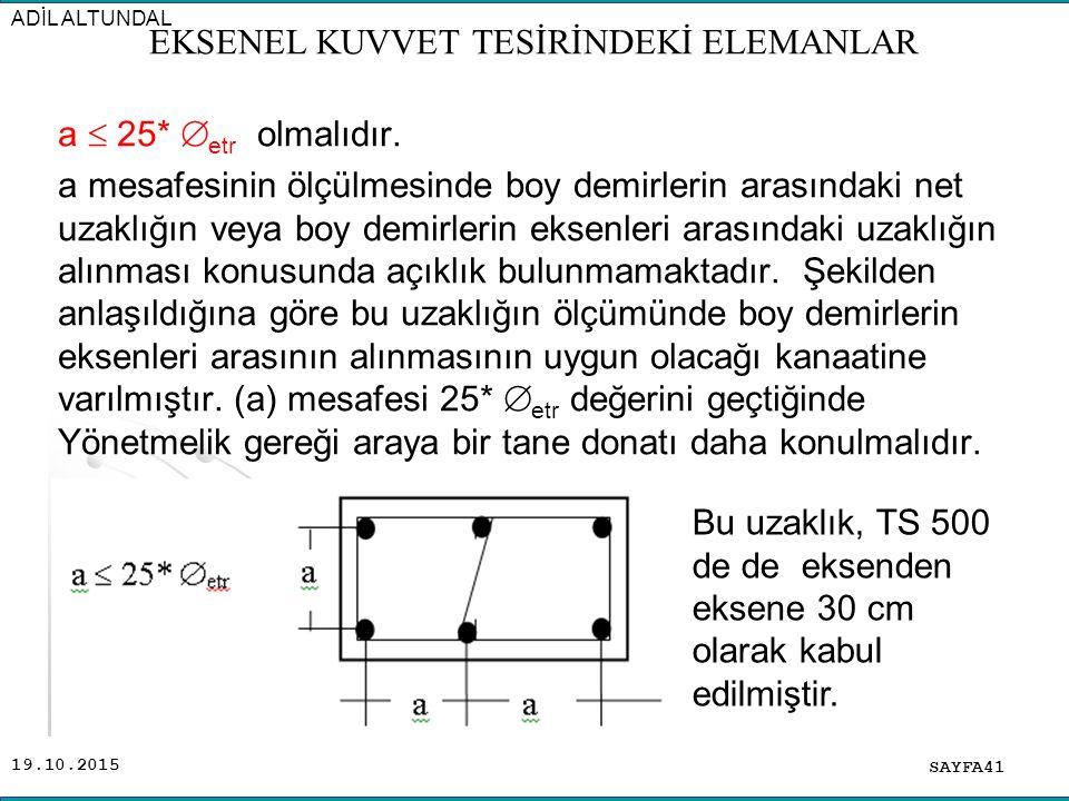 19.10.2015 a  25*  etr olmalıdır. a mesafesinin ölçülmesinde boy demirlerin arasındaki net uzaklığın veya boy demirlerin eksenleri arasındaki uzaklı