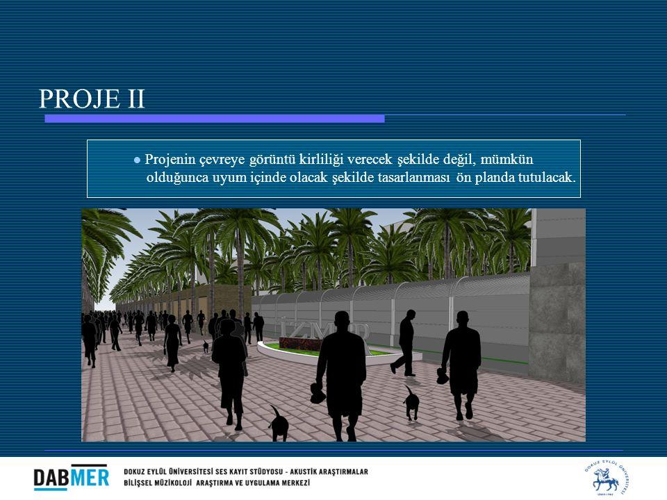 ● Projenin çevreye görüntü kirliliği verecek şekilde değil, mümkün olduğunca uyum içinde olacak şekilde tasarlanması ön planda tutulacak. PROJE II