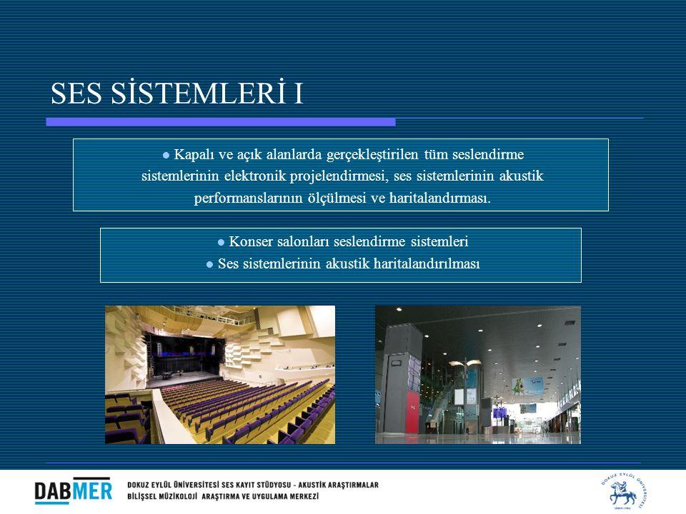 SES SİSTEMLERİ I ● Kapalı ve açık alanlarda gerçekleştirilen tüm seslendirme sistemlerinin elektronik projelendirmesi, ses sistemlerinin akustik perfo