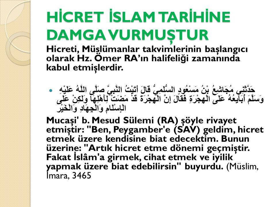 H İ CRET İ SLAM TAR İ H İ NE DAMGA VURMUŞTUR Hicreti, Müslümanlar takvimlerinin başlangıcı olarak Hz. Ömer RA'ın halifeli ğ i zamanında kabul etmişler