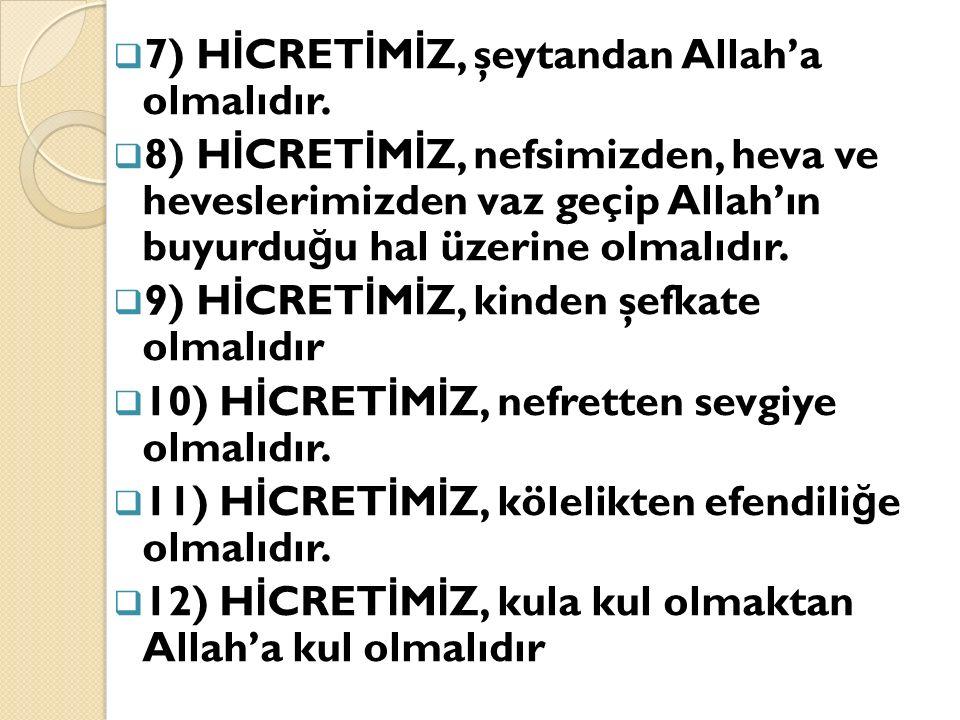  7) H İ CRET İ M İ Z, şeytandan Allah'a olmalıdır.  8) H İ CRET İ M İ Z, nefsimizden, heva ve heveslerimizden vaz geçip Allah'ın buyurdu ğ u hal üze