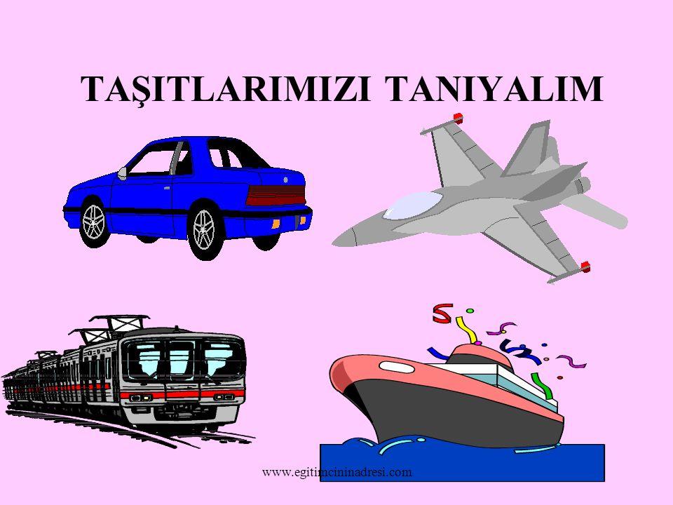 TAŞITLARIMIZI TANIYALIM www.egitimcininadresi.com