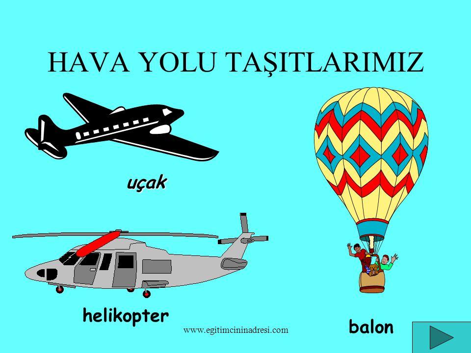 HAVA YOLU TAŞITLARIMIZ uçak helikopter balon www.egitimcininadresi.com