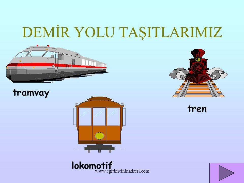 DEMİR YOLU TAŞITLARIMIZ tramvay lokomotif tren www.egitimcininadresi.com