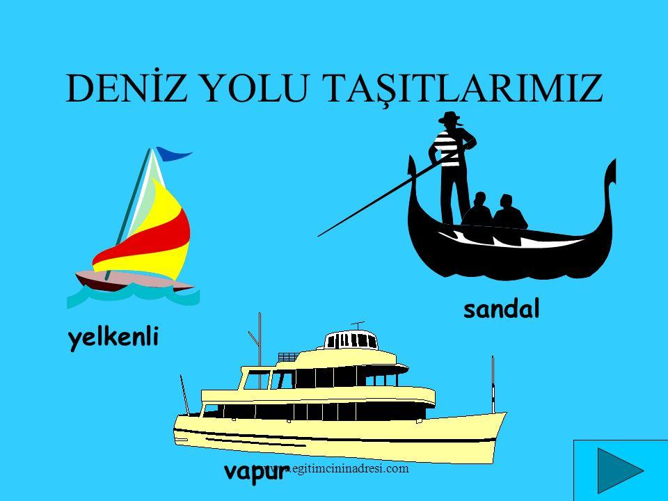DENİZ YOLU TAŞITLARIMIZ yelkenli sandal vapur www.egitimcininadresi.com