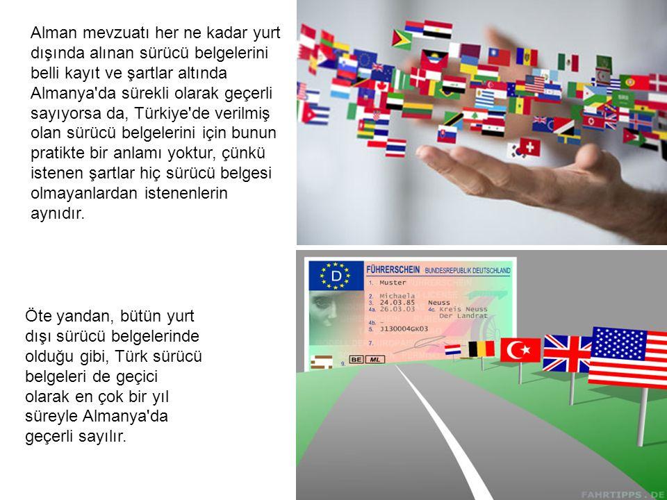 Öte yandan, bütün yurt dışı sürücü belgelerinde olduğu gibi, Türk sürücü belgeleri de geçici olarak en çok bir yıl süreyle Almanya'da geçerli sayılır.