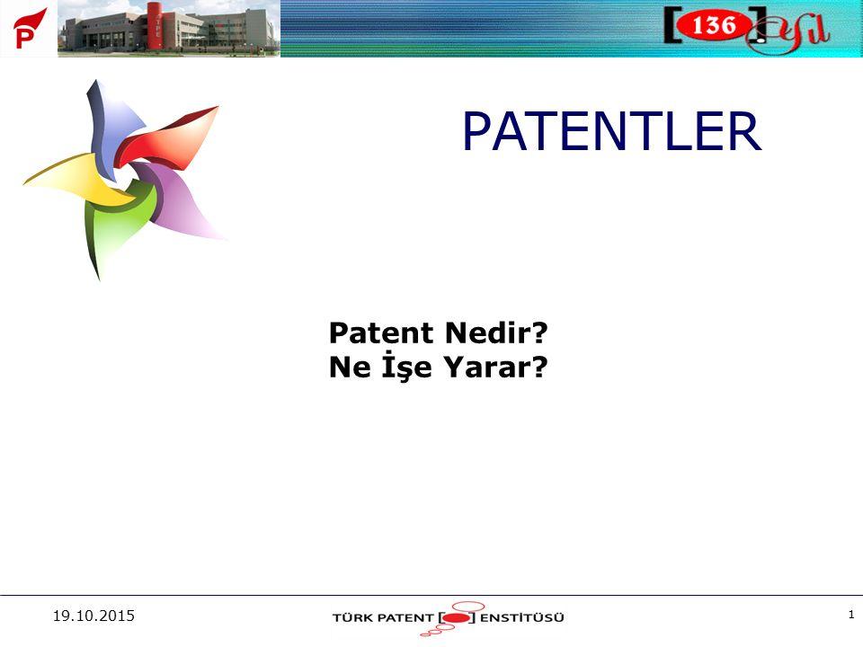 19.10.2015 1 PATENTLER Patent Nedir? Ne İşe Yarar?