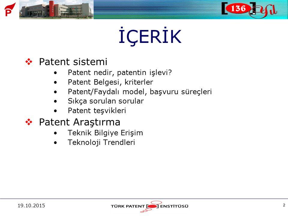 19.10.2015 2 İÇERİK  Patent sistemi Patent nedir, patentin işlevi? Patent Belgesi, kriterler Patent/Faydalı model, başvuru süreçleri Sıkça sorulan so
