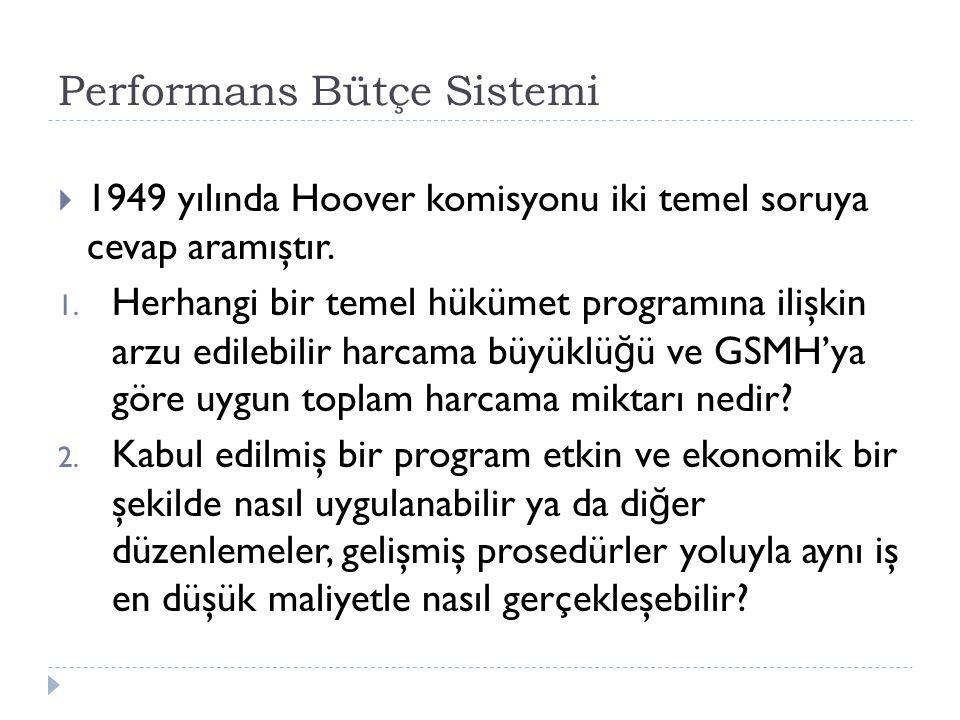 Performans Bütçe Sistemi  1949 yılında Hoover komisyonu iki temel soruya cevap aramıştır. 1. Herhangi bir temel hükümet programına ilişkin arzu edile