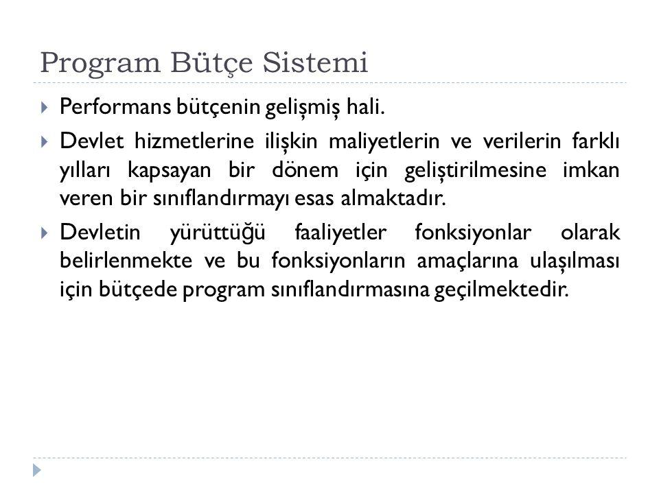 Program Bütçe Sistemi  Performans bütçenin gelişmiş hali.  Devlet hizmetlerine ilişkin maliyetlerin ve verilerin farklı yılları kapsayan bir dönem i