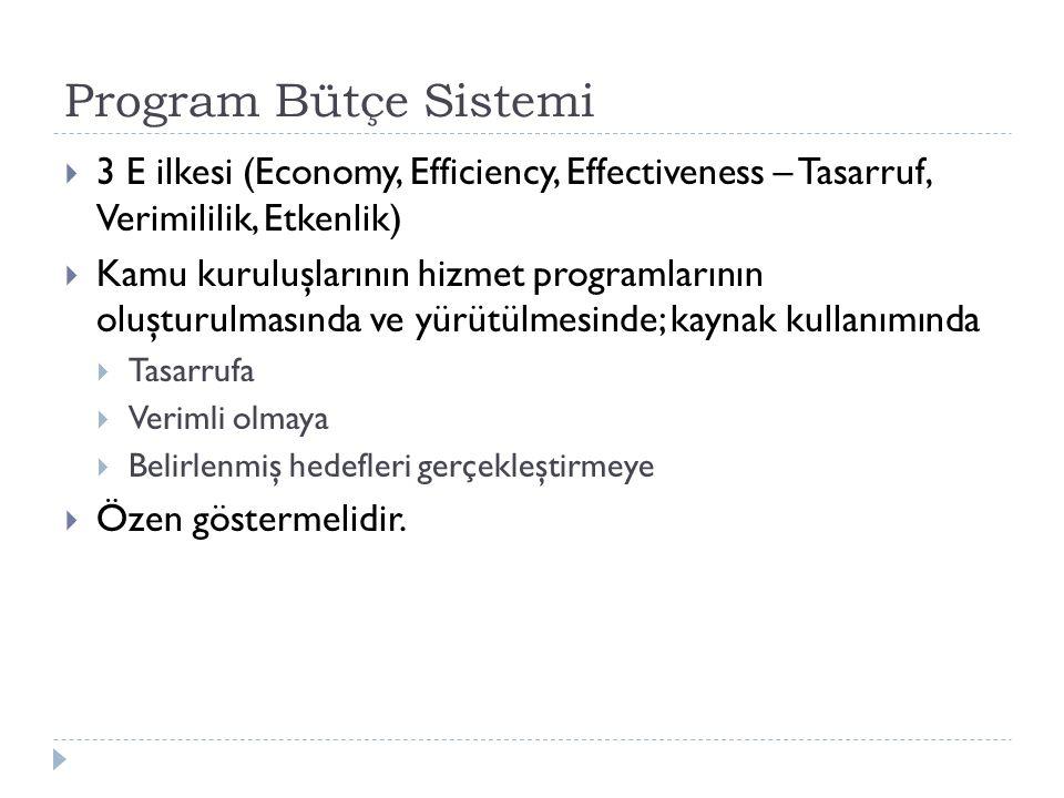 Program Bütçe Sistemi  3 E ilkesi (Economy, Efficiency, Effectiveness – Tasarruf, Verimililik, Etkenlik)  Kamu kuruluşlarının hizmet programlarının