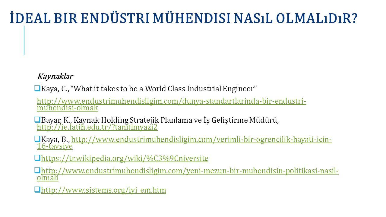"""İDEAL BIR ENDÜSTRI MÜHENDISI NASıL OLMALıDıR? Kaynaklar  Kaya, C., """"What it takes to be a World Class Industrial Engineer"""" http://www.endustrimuhendi"""