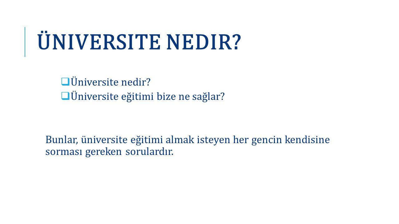 ÜNIVERSITE NEDIR?  Üniversite nedir?  Üniversite eğitimi bize ne sağlar? Bunlar, üniversite eğitimi almak isteyen her gencin kendisine sorması gerek