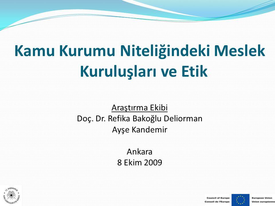 Kamu Kurumu Niteliğindeki Meslek Kuruluşları ve Etik Araştırma Ekibi Doç. Dr. Refika Bakoğlu Deliorman Ayşe Kandemir Ankara 8 Ekim 2009