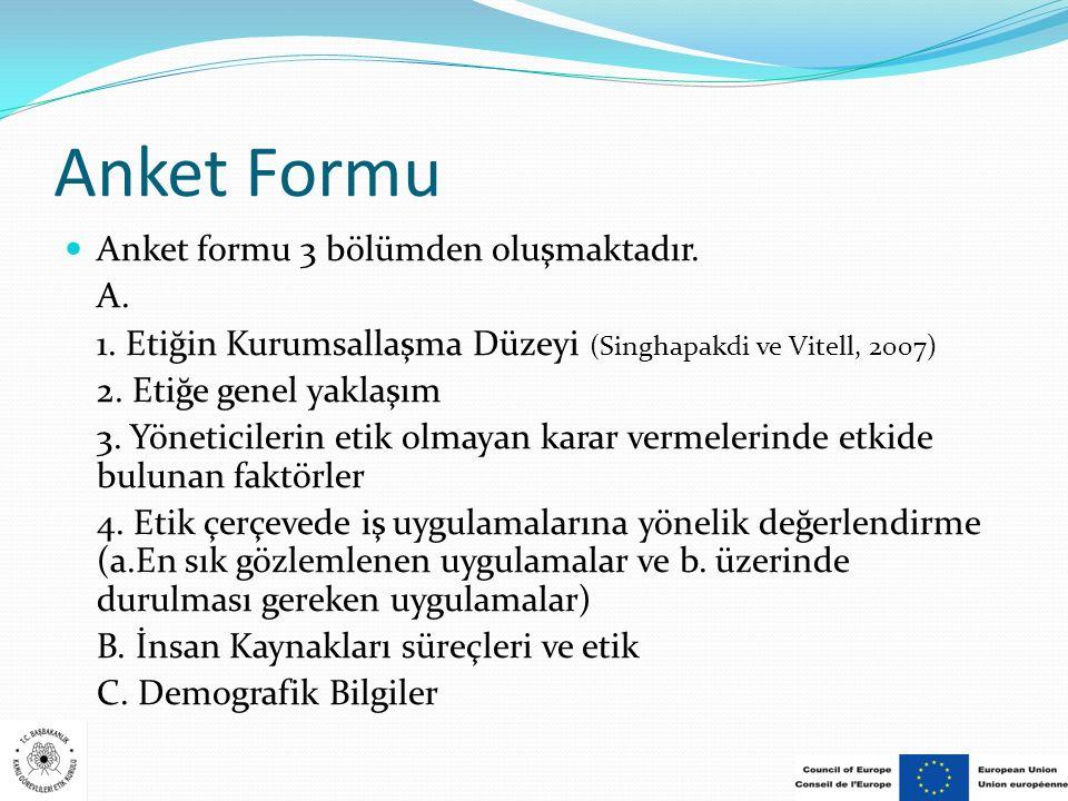 Anket Formu Anket formu 3 bölümden oluşmaktadır. A. 1. Etiğin Kurumsallaşma Düzeyi (Singhapakdi ve Vitell, 2007) 2. Etiğe genel yaklaşım 3. Yöneticile