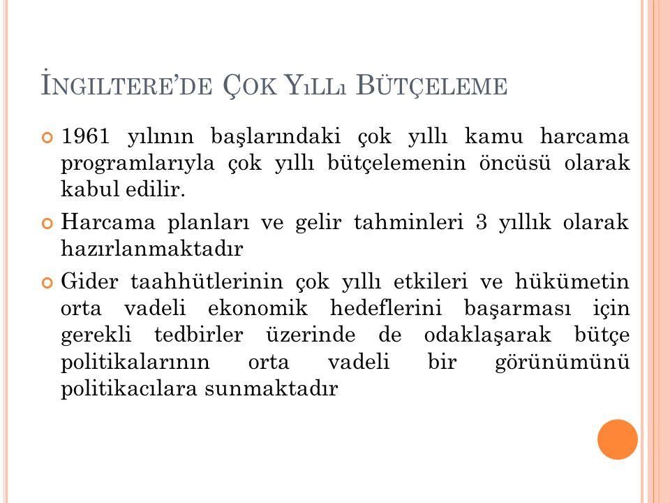 İ NGILTERE ' DE Ç OK Y ıLLı B ÜTÇELEME 1961 yılının başlarındaki çok yıllı kamu harcama programlarıyla çok yıllı bütçelemenin öncüsü olarak kabul edilir.