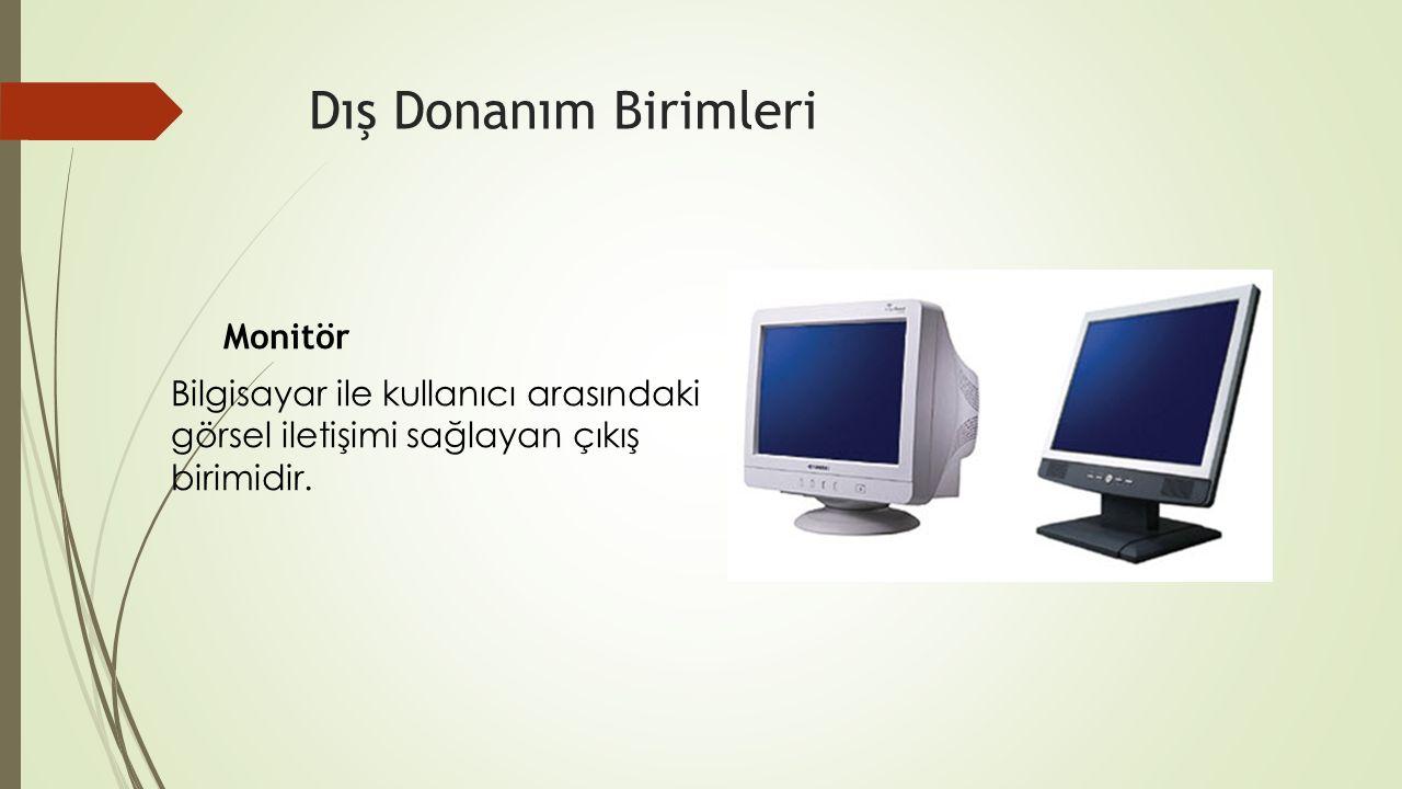 Dış Donanım Birimleri Monitör Bilgisayar ile kullanıcı arasındaki görsel iletişimi sağlayan çıkış birimidir.
