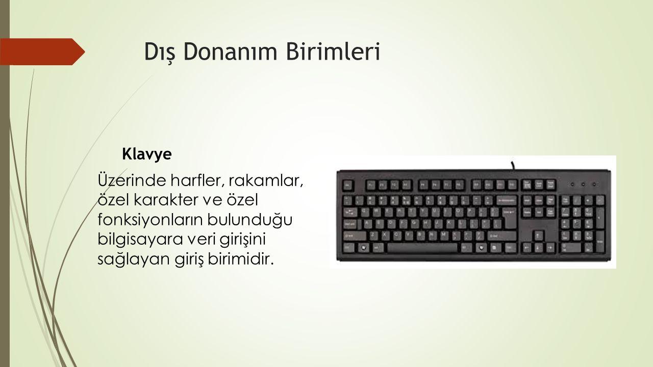 Dış Donanım Birimleri Klavye Üzerinde harfler, rakamlar, özel karakter ve özel fonksiyonların bulunduğu bilgisayara veri girişini sağlayan giriş birim