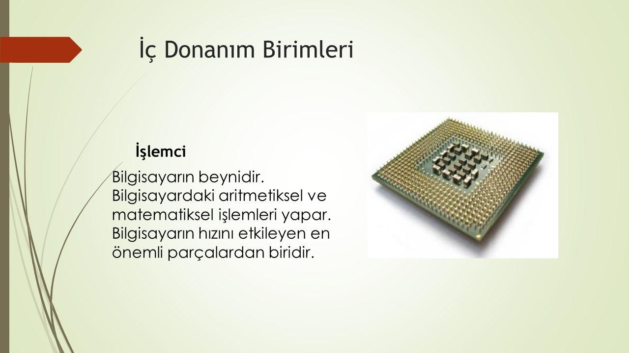 İç Donanım Birimleri RAM Bilgisayarın geçici belleğidir. İşlemler RAM bellek üzerinde yapılır.