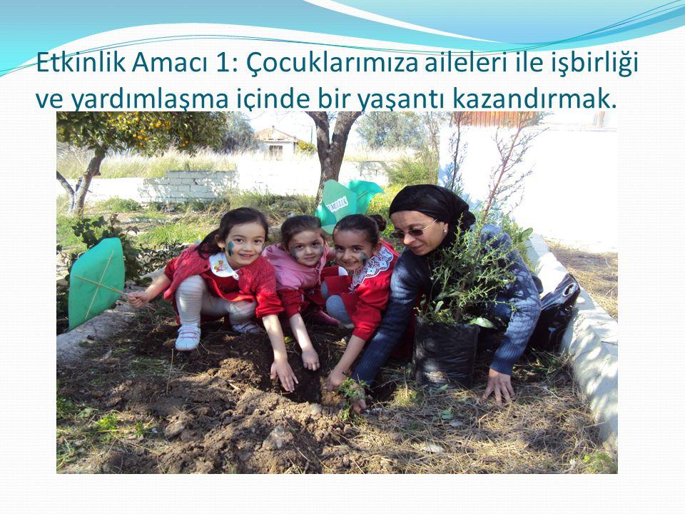 Etkinlik Amacı 2: Çocuklarımızın çevrelerini temiz tutmalarını ve güzelleştirmelerini sağlamak.