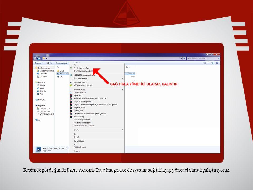 Resimde gördüğünüz üzere Acronis True Image.exe dosyasına sağ tıklayıp yönetici olarak çalıştırıyoruz.