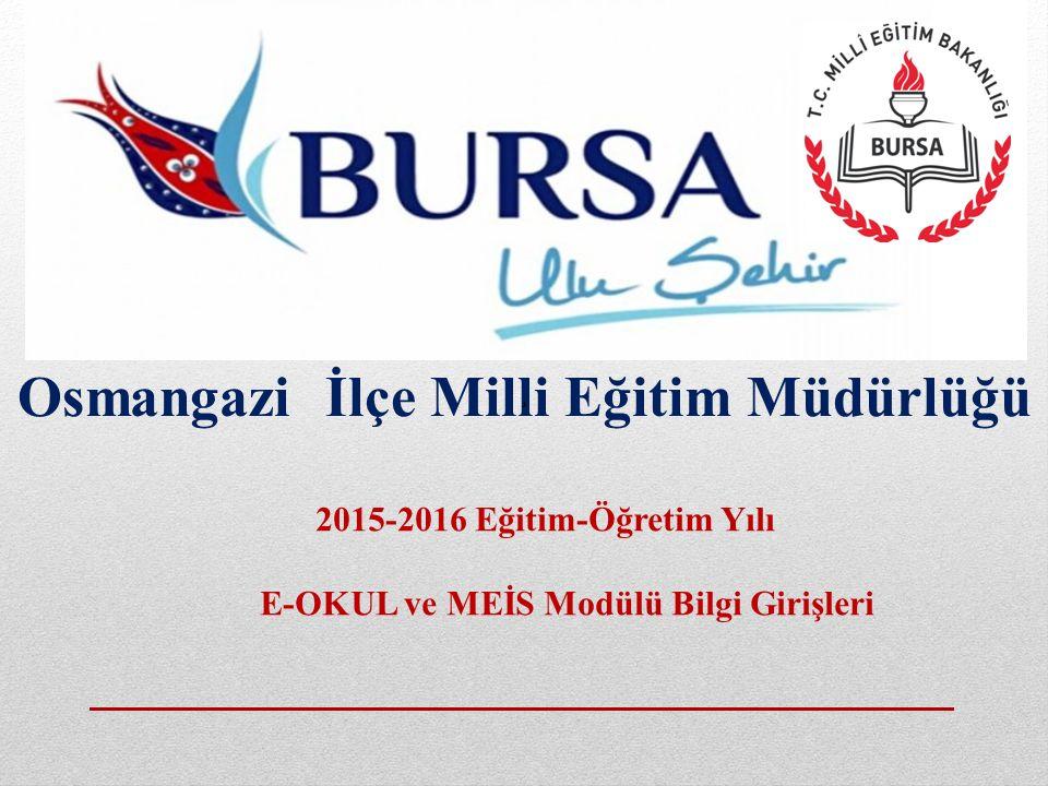 Osmangazi İlçe Milli Eğitim Müdürlüğü 2015-2016 Eğitim-Öğretim Yılı E-OKUL ve MEİS Modülü Bilgi Girişleri ¸