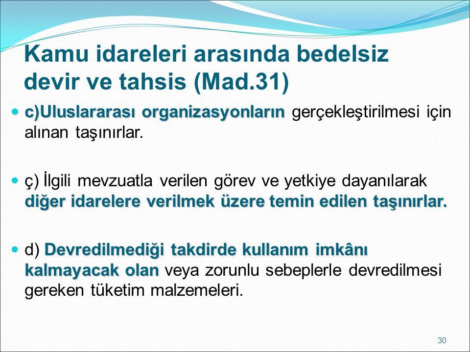 Kamu idareleri arasında bedelsiz devir ve tahsis (Mad.31) c)Uluslararası organizasyonların c)Uluslararası organizasyonların gerçekleştirilmesi için al