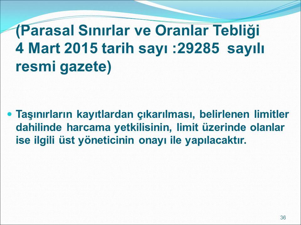 (Parasal Sınırlar ve Oranlar Tebliği 4 Mart 2015 tarih sayı :29285 sayılı resmi gazete) Taşınırların kayıtlardan çıkarılması, belirlenen limitler dahi